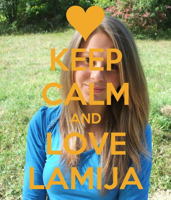 KEEP CALM AND LOVE LAMIJA