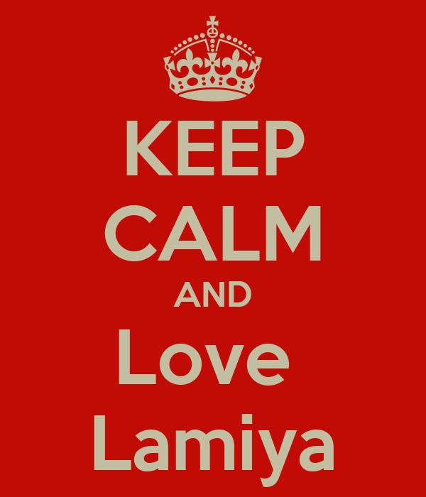 KEEP CALM AND Love  Lamiya