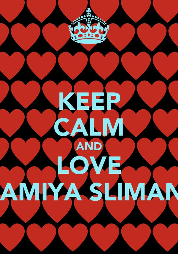 KEEP CALM AND LOVE LAMIYA SLIMANI