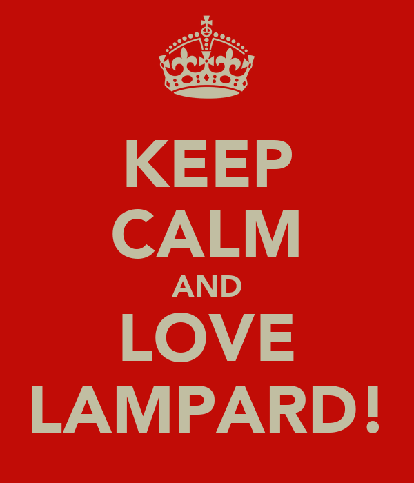 KEEP CALM AND LOVE LAMPARD!
