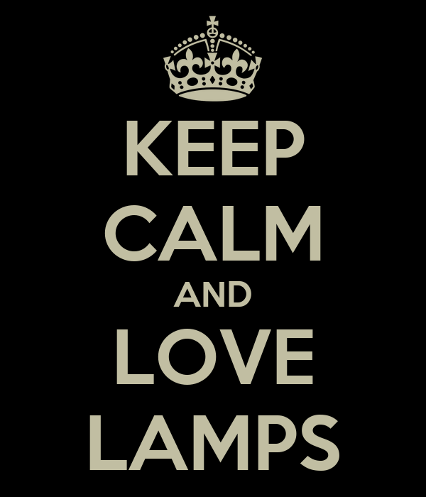 KEEP CALM AND LOVE LAMPS