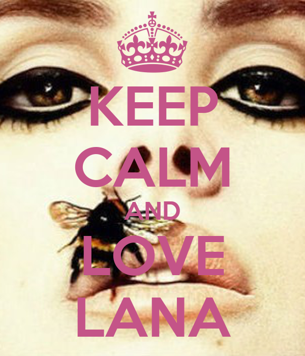 KEEP CALM AND LOVE LANA