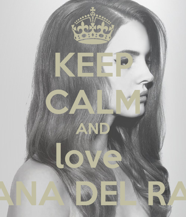 KEEP CALM AND love  LANA DEL RAY