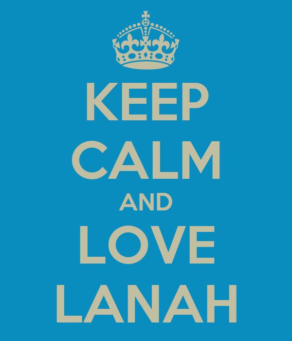KEEP CALM AND LOVE LANAH