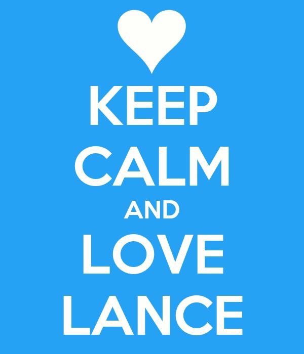 KEEP CALM AND LOVE LANCE