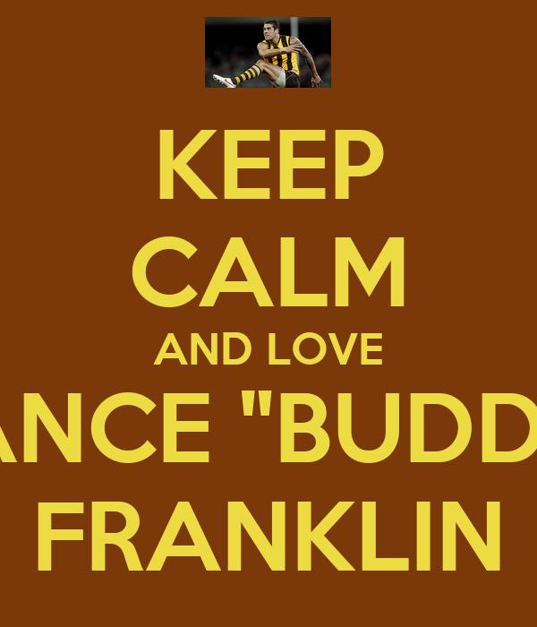 "KEEP CALM AND LOVE LANCE ""BUDDY"" FRANKLIN"