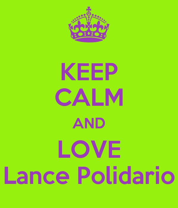 KEEP CALM AND LOVE Lance Polidario