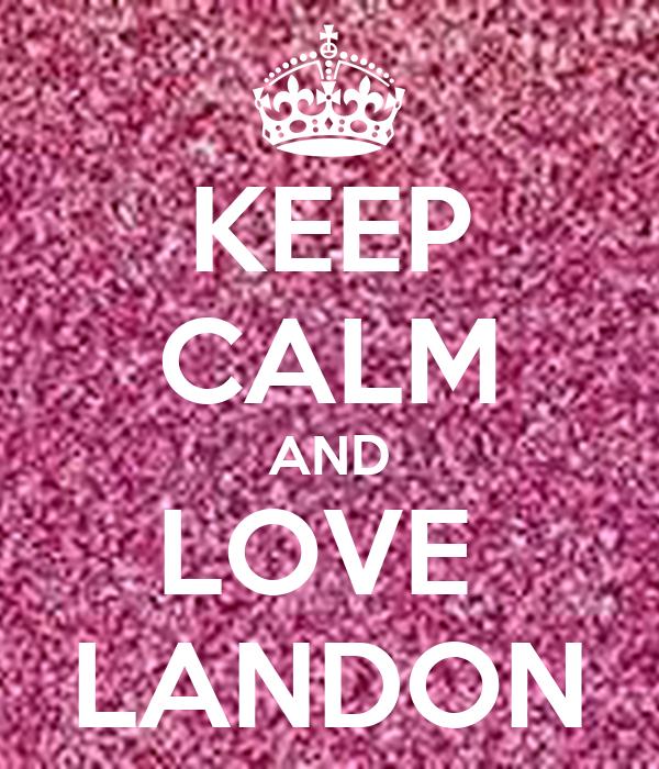 KEEP CALM AND LOVE  LANDON