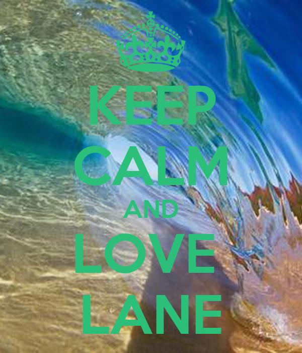 KEEP CALM AND LOVE  LANE