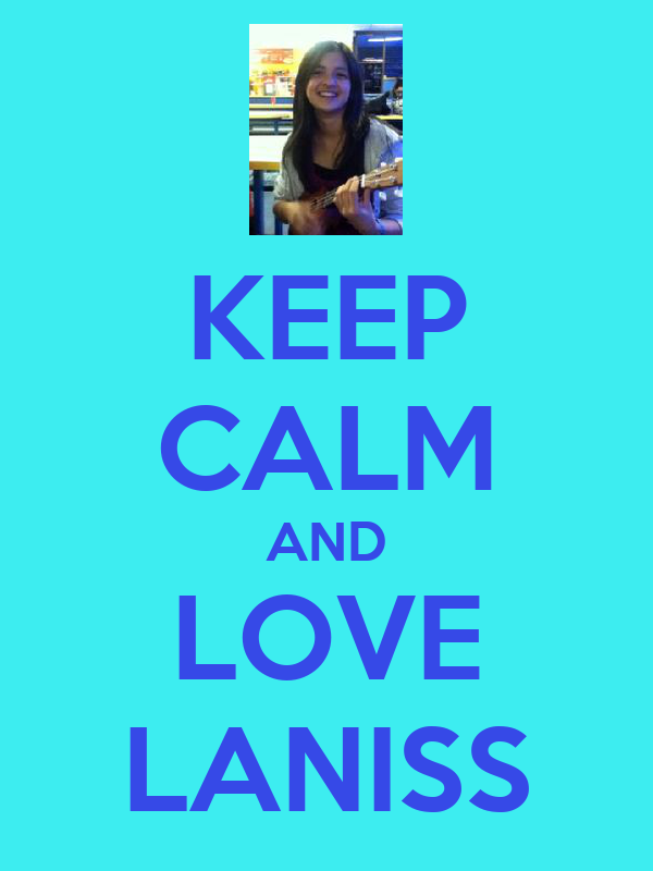 KEEP CALM AND LOVE LANISS