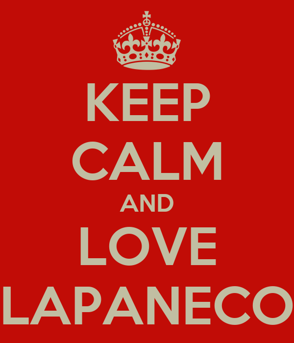 KEEP CALM AND LOVE LAPANECO