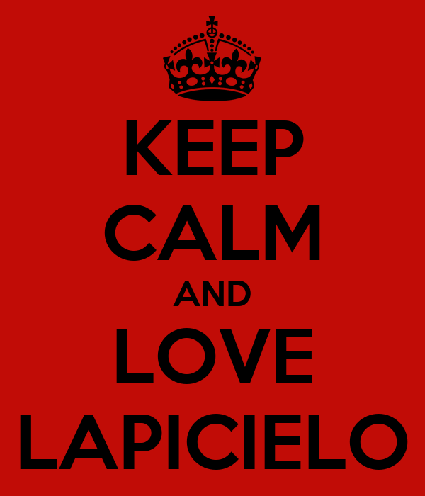 KEEP CALM AND LOVE LAPICIELO