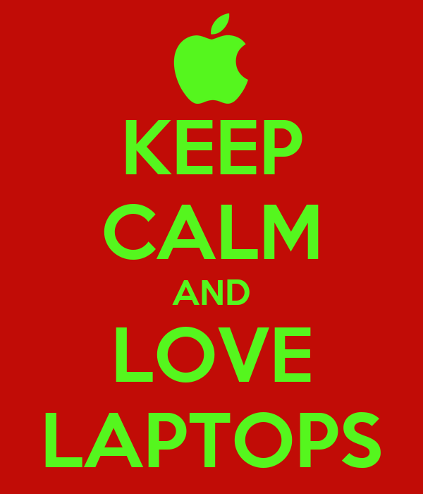 KEEP CALM AND LOVE LAPTOPS