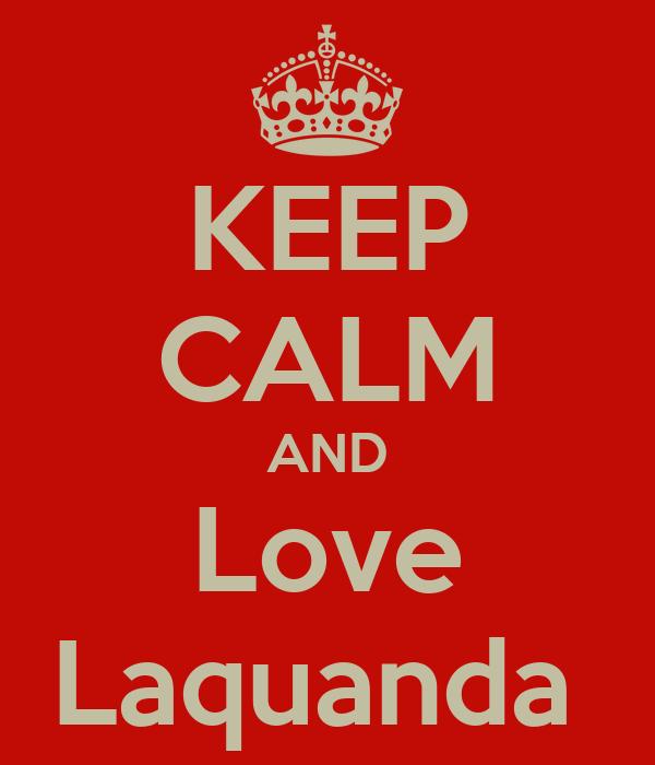 KEEP CALM AND Love Laquanda
