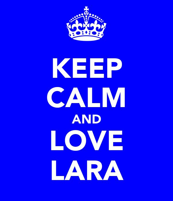 KEEP CALM AND LOVE LARA