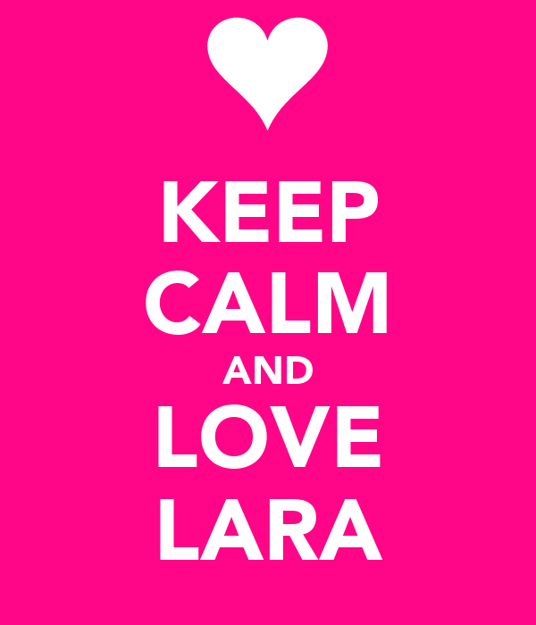 KEEP CALM AND LOVE LARA
