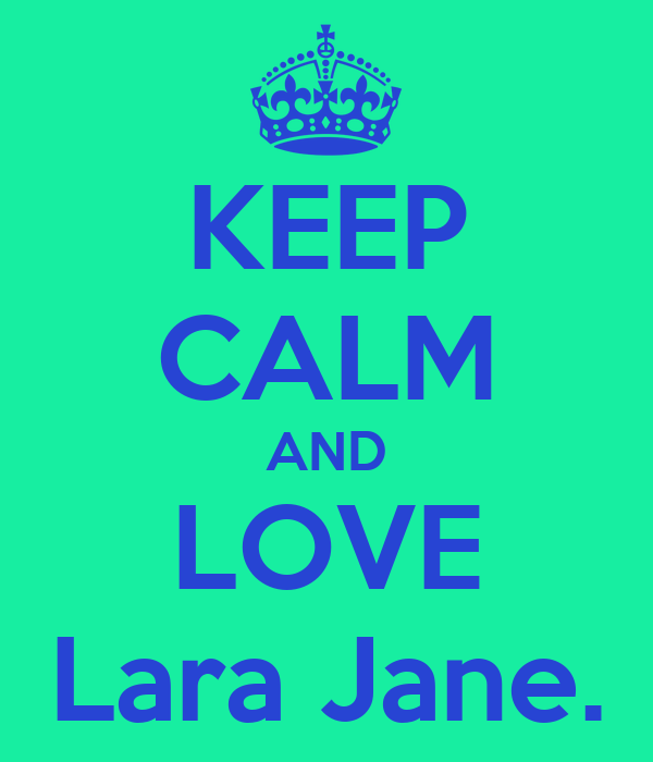 KEEP CALM AND LOVE Lara Jane.