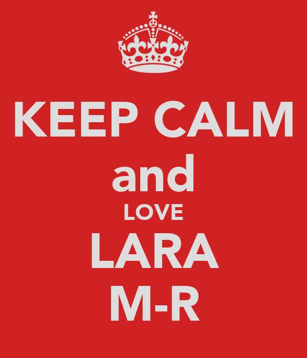 KEEP CALM and LOVE LARA M-R