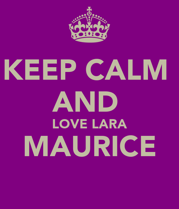 KEEP CALM  AND  LOVE LARA MAURICE