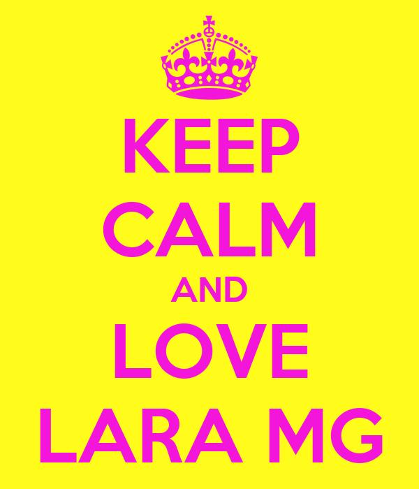 KEEP CALM AND LOVE LARA MG