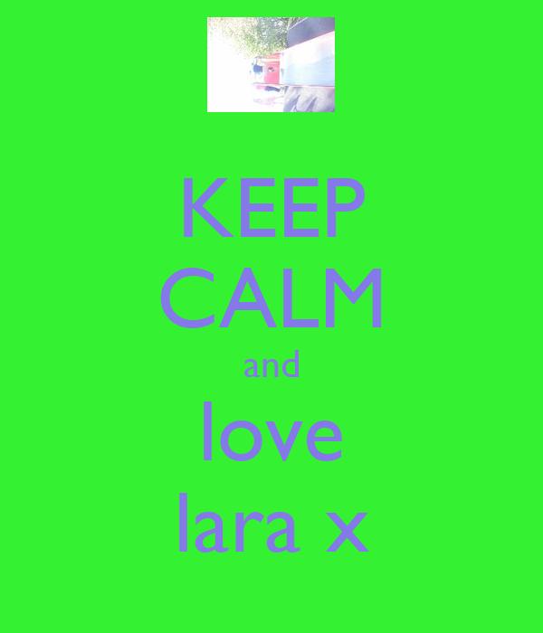 KEEP CALM and love lara x