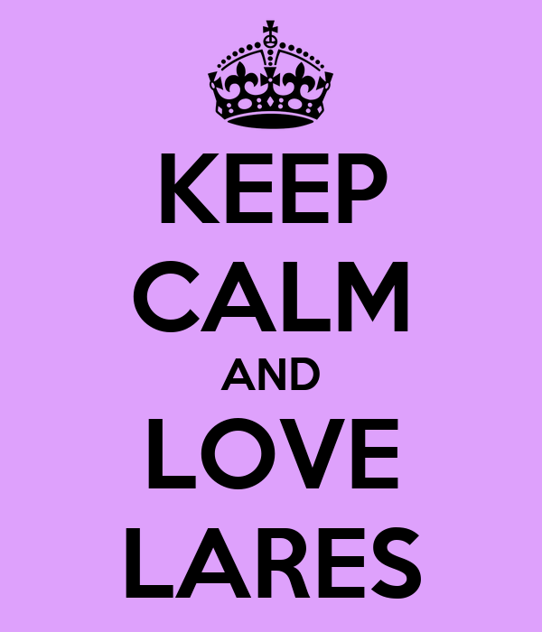 KEEP CALM AND LOVE LARES