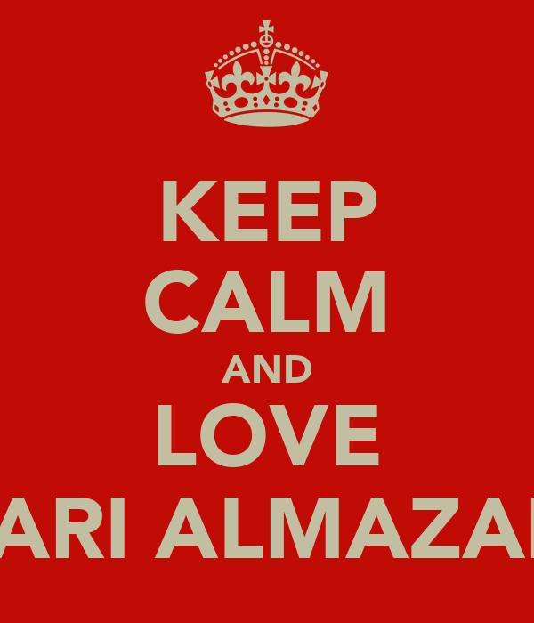 KEEP CALM AND LOVE LARI ALMAZAN