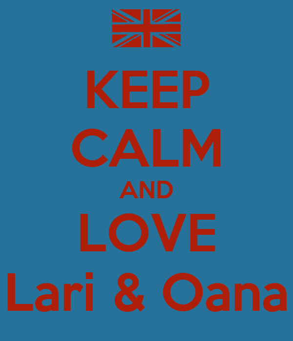 KEEP CALM AND LOVE Lari & Oana