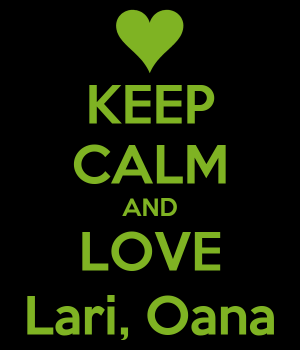 KEEP CALM AND LOVE Lari, Oana
