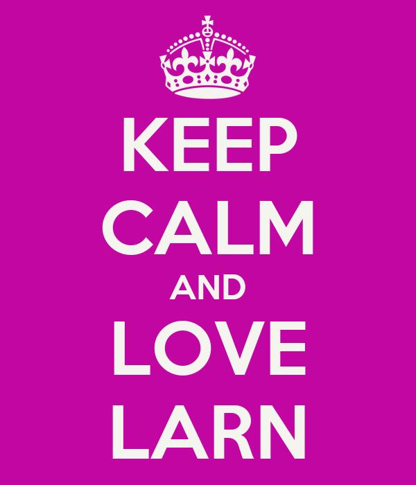 KEEP CALM AND LOVE LARN