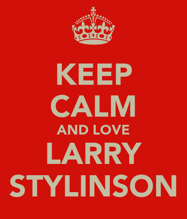 KEEP CALM AND LOVE LARRY STYLINSON
