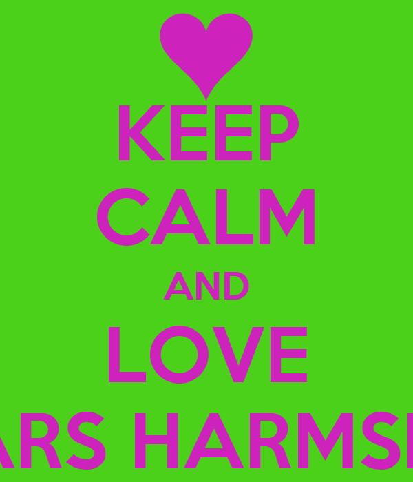 KEEP CALM AND LOVE LARS HARMSEN