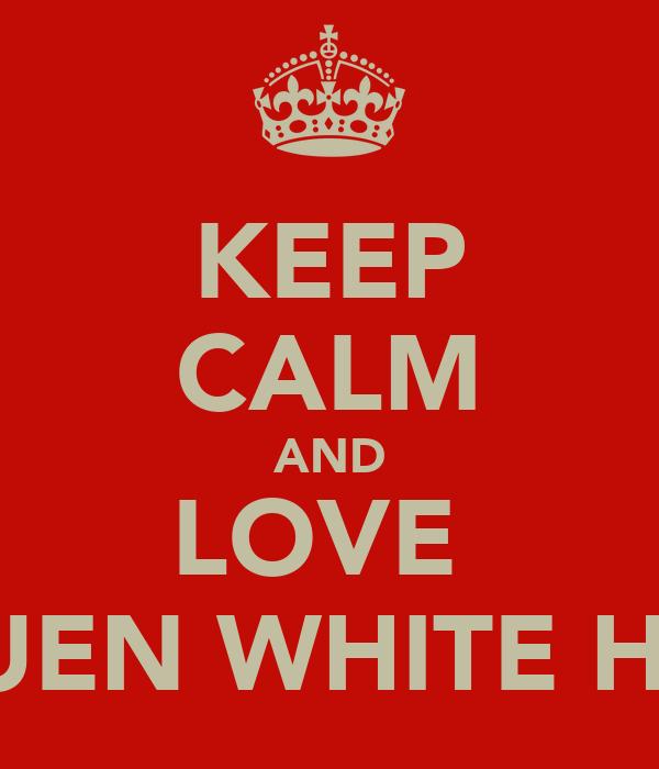 KEEP CALM AND LOVE  LARUEN WHITE HAHA