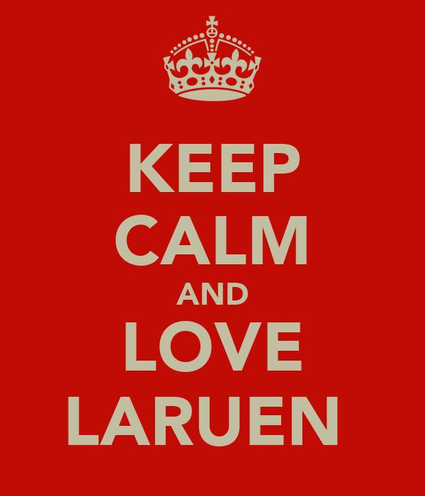 KEEP CALM AND LOVE LARUEN