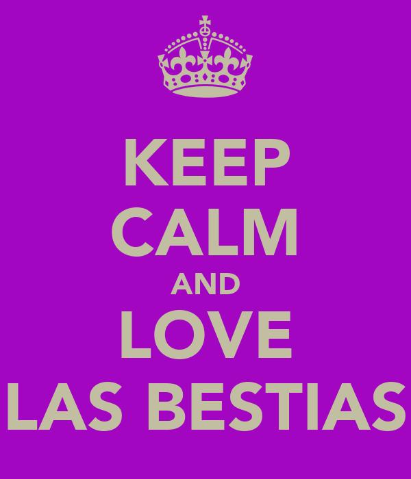 KEEP CALM AND LOVE LAS BESTIAS
