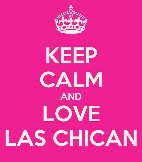KEEP CALM AND LOVE LAS CHICAN
