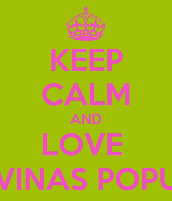 KEEP CALM AND LOVE  LAS DIVINAS POPULARES