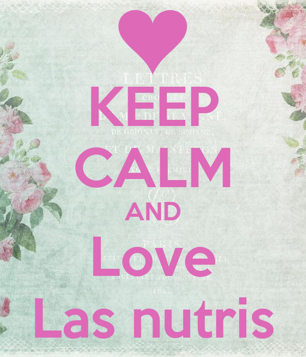 KEEP CALM AND Love Las nutris