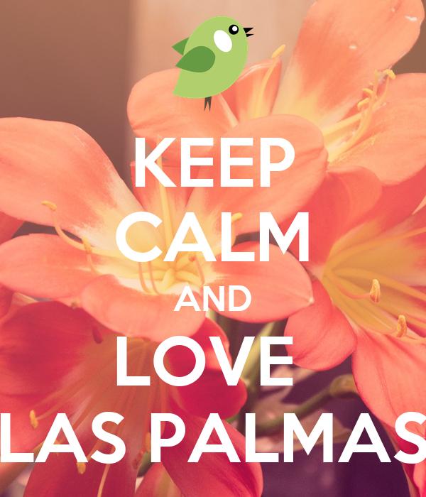 KEEP CALM AND LOVE  LAS PALMAS