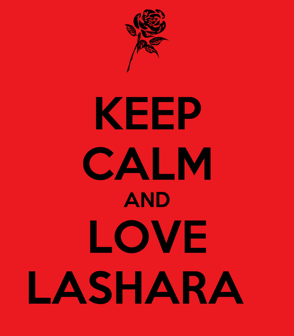 KEEP CALM AND LOVE LASHARA