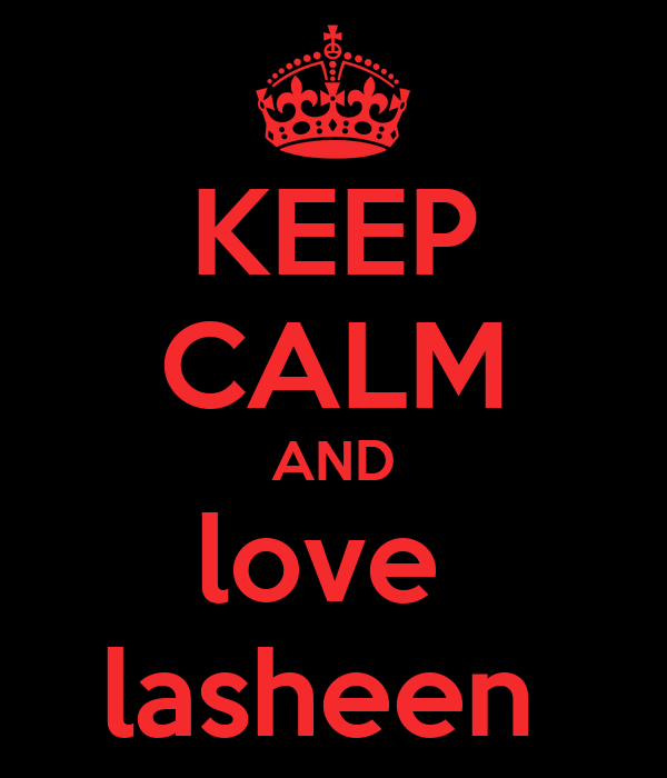 KEEP CALM AND love  lasheen