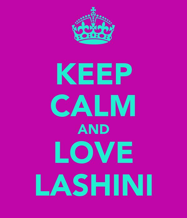KEEP CALM AND LOVE LASHINI