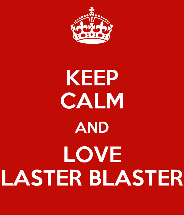 KEEP CALM AND LOVE LASTER BLASTER