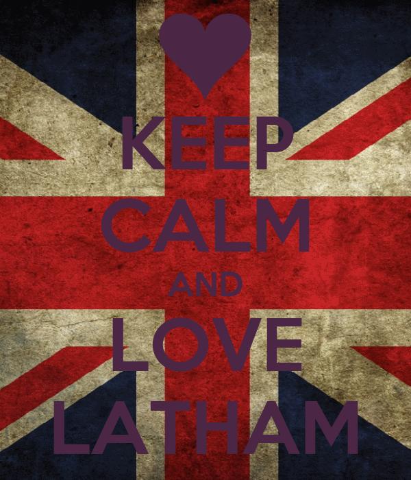 KEEP CALM AND LOVE LATHAM