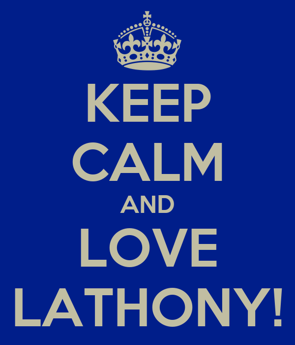 KEEP CALM AND LOVE LATHONY!
