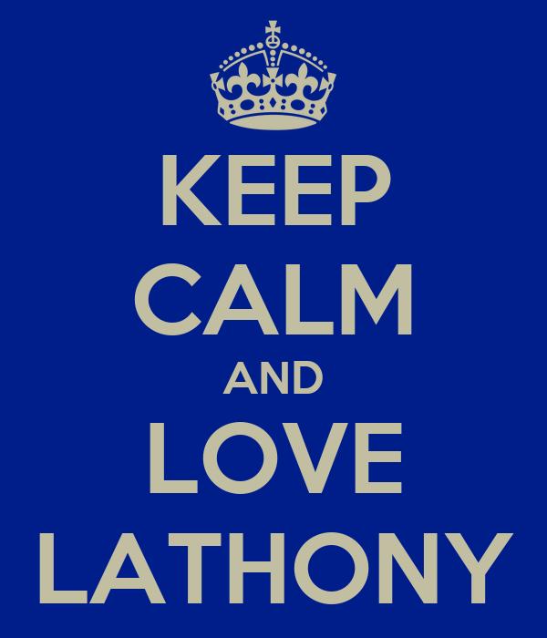 KEEP CALM AND LOVE LATHONY