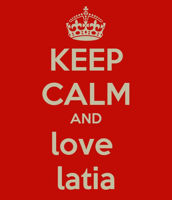 KEEP CALM AND love  latia