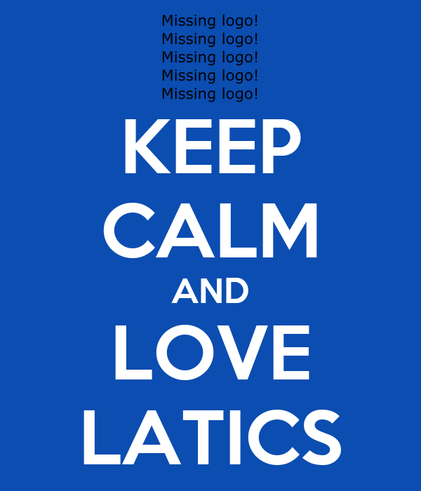 KEEP CALM AND LOVE LATICS