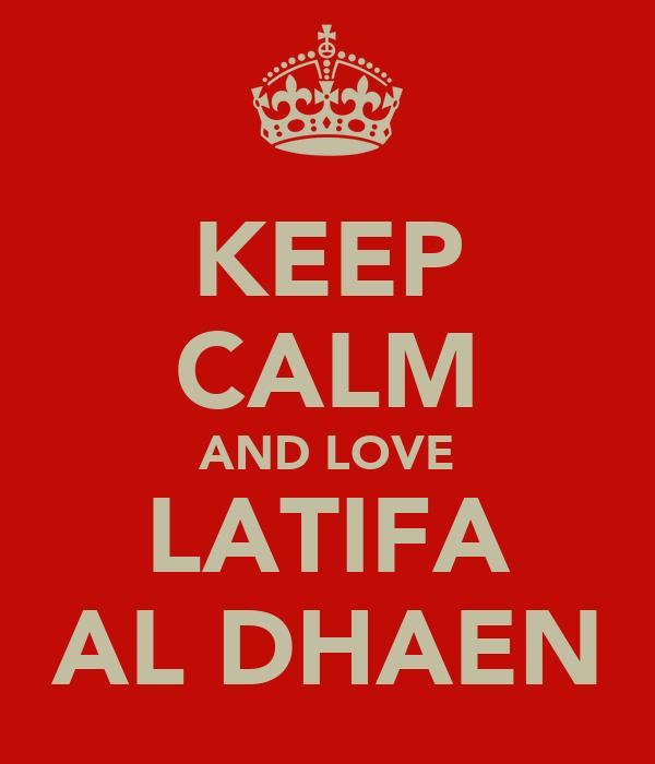 KEEP CALM AND LOVE LATIFA AL DHAEN