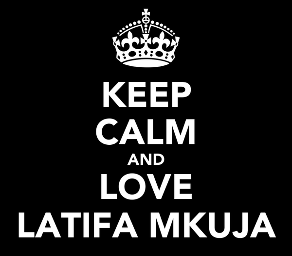 KEEP CALM AND LOVE LATIFA MKUJA